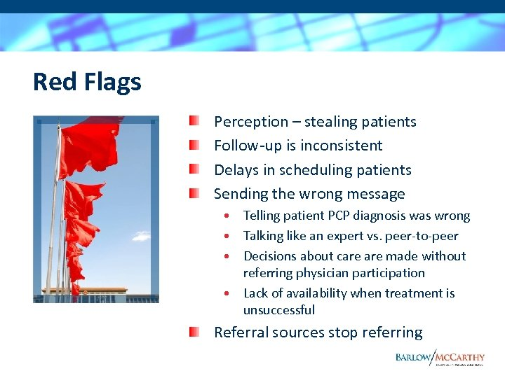 Red Flags Perception – stealing patients Follow-up is inconsistent Delays in scheduling patients Sending
