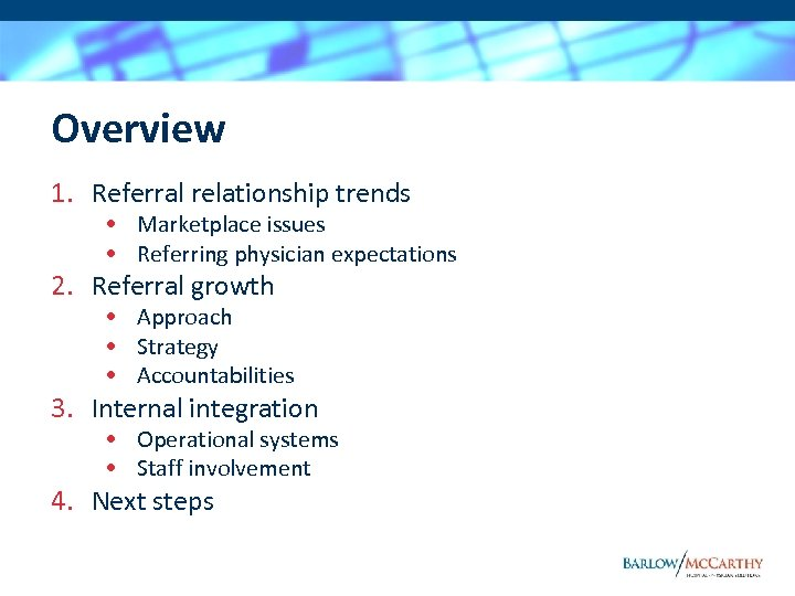 Overview 1. Referral relationship trends • Marketplace issues • Referring physician expectations 2. Referral