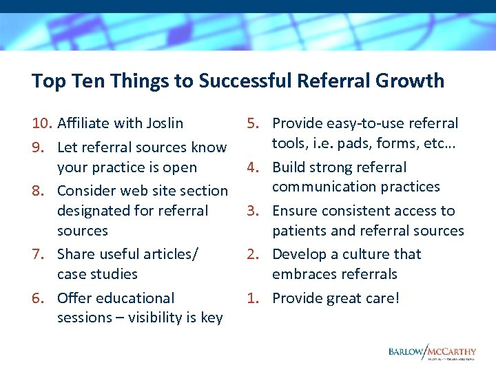 Top Ten Things to Successful Referral Growth 10. Affiliate with Joslin 9. Let referral