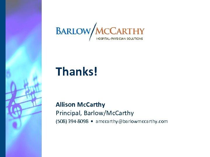 Thanks! Allison Mc. Carthy Principal, Barlow/Mc. Carthy (508) 394 -8098 • amccarthy@barlowmccarthy. com