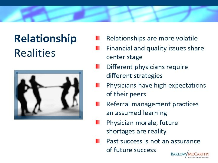 Relationship Realities Relationships are more volatile Financial and quality issues share center stage Different