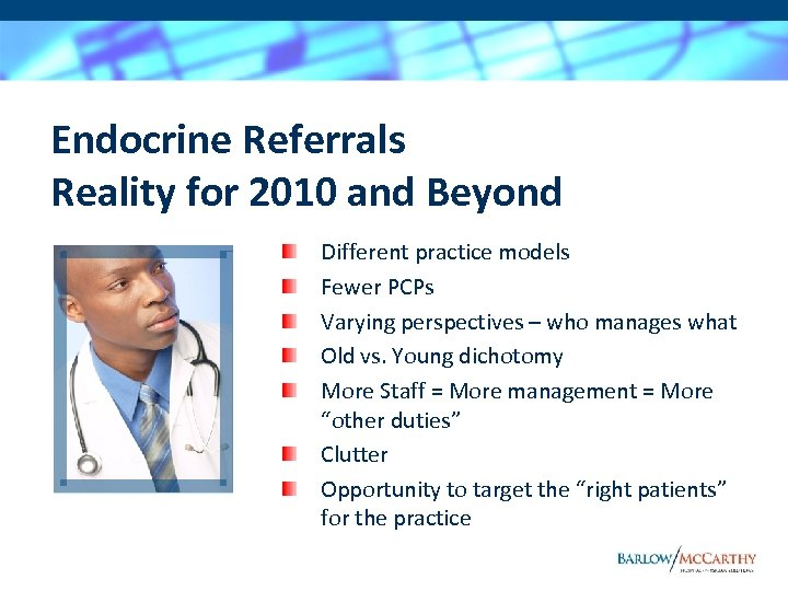 Endocrine Referrals Reality for 2010 and Beyond Different practice models Fewer PCPs Varying perspectives