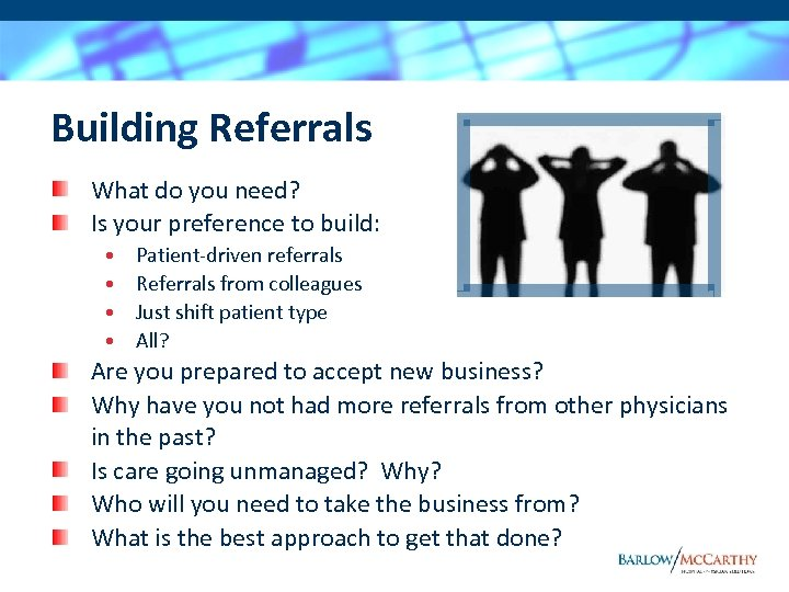 Building Referrals What do you need? Is your preference to build: • • Patient-driven