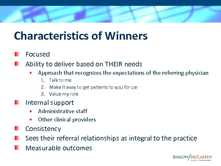 Characteristics of Winners Focused Ability to deliver based on THEIR needs • Approach that