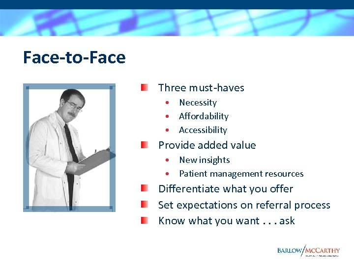 Face-to-Face Three must-haves • Necessity • Affordability • Accessibility Provide added value • New