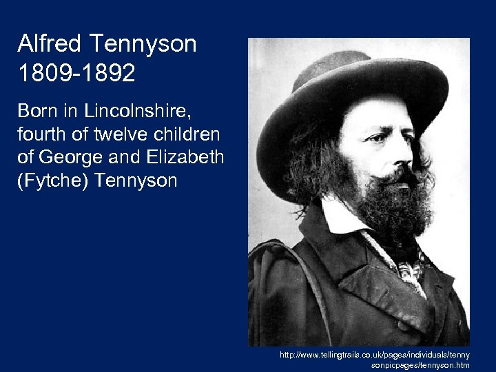 Alfred Tennyson 1809 -1892 Born in Lincolnshire, fourth of twelve children of George and