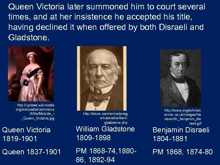 Queen Victoria later summoned him to court several times, and at her insistence he