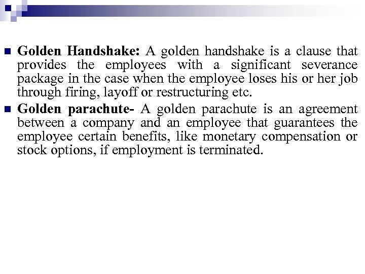 n n Golden Handshake: A golden handshake is a clause that provides the employees