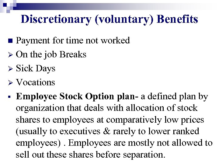 Discretionary (voluntary) Benefits Payment for time not worked Ø On the job Breaks Ø