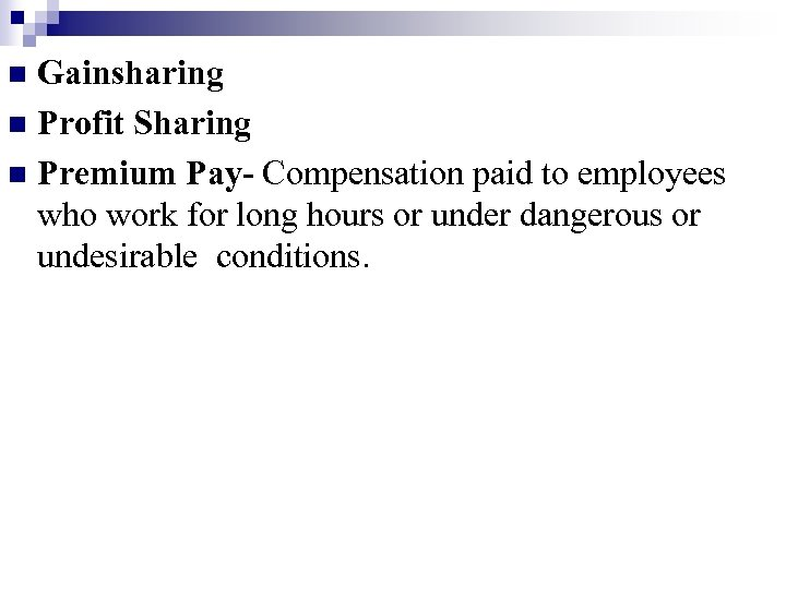 Gainsharing n Profit Sharing n Premium Pay- Compensation paid to employees who work for