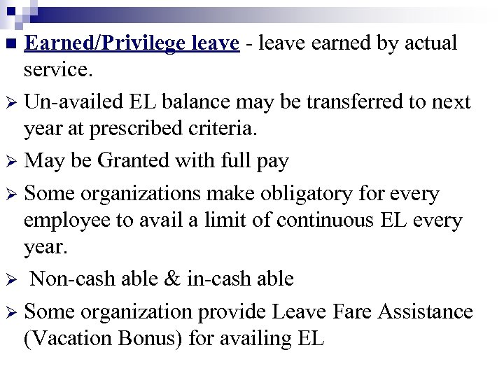 Earned/Privilege leave - leave earned by actual service. Ø Un-availed EL balance may be