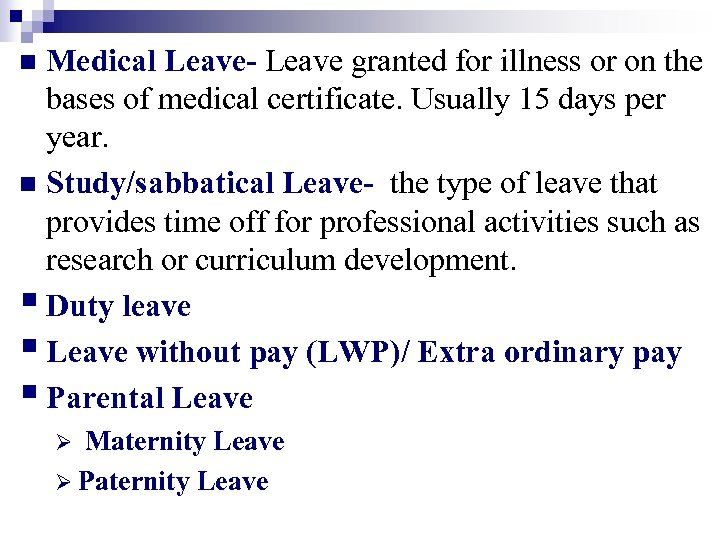 Medical Leave- Leave granted for illness or on the bases of medical certificate. Usually