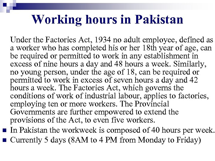 Working hours in Pakistan n n Under the Factories Act, 1934 no adult employee,