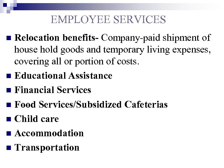EMPLOYEE SERVICES Relocation benefits- Company-paid shipment of house hold goods and temporary living expenses,