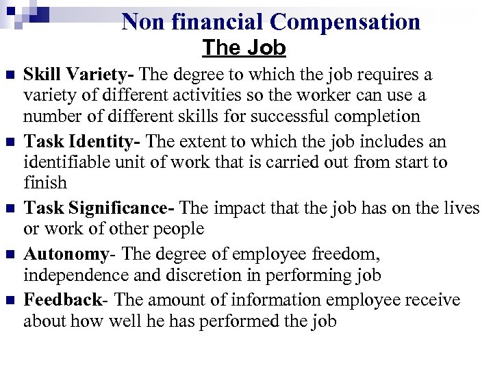 Non financial Compensation The Job n n n Skill Variety- The degree to which