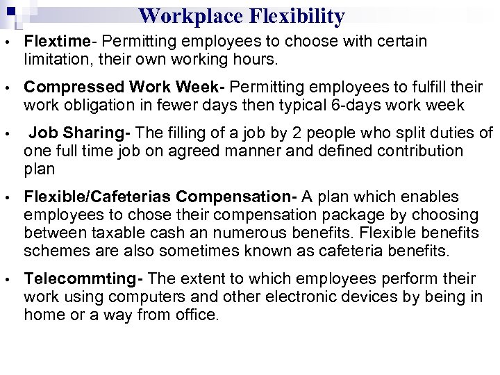 Workplace Flexibility • Flextime- Permitting employees to choose with certain limitation, their own working