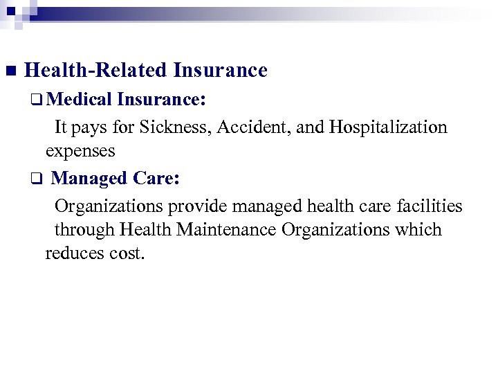n Health-Related Insurance q Medical Insurance: It pays for Sickness, Accident, and Hospitalization expenses