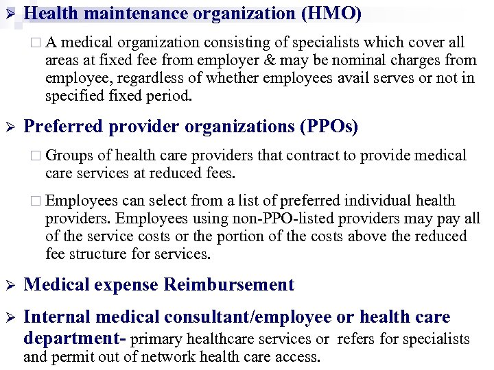 Ø Health maintenance organization (HMO) ¨A medical organization consisting of specialists which cover all