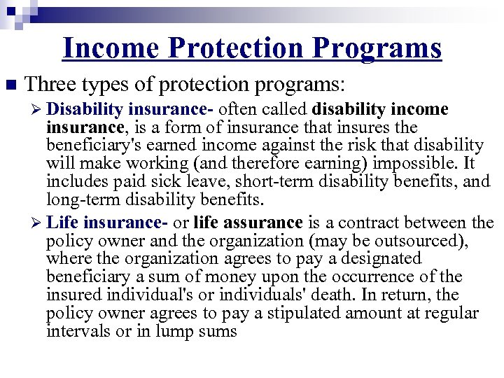 Income Protection Programs n Three types of protection programs: Ø Disability insurance- often called