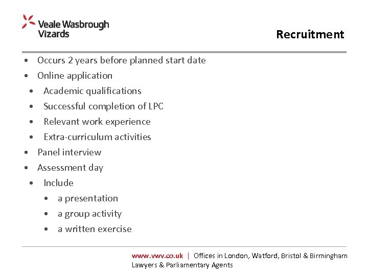 Recruitment • Occurs 2 years before planned start date • Online application • Academic