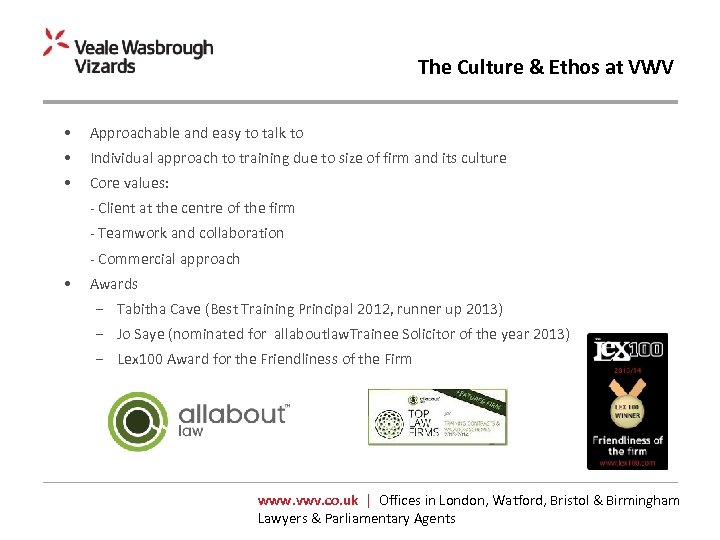 The Culture & Ethos at VWV • Approachable and easy to talk to •