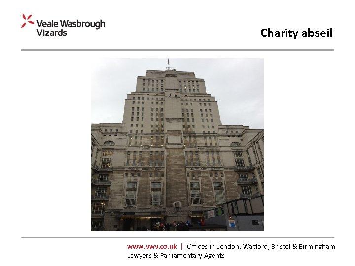 Charity abseil www. vwv. co. uk | Offices in London, Watford, Bristol & Birmingham