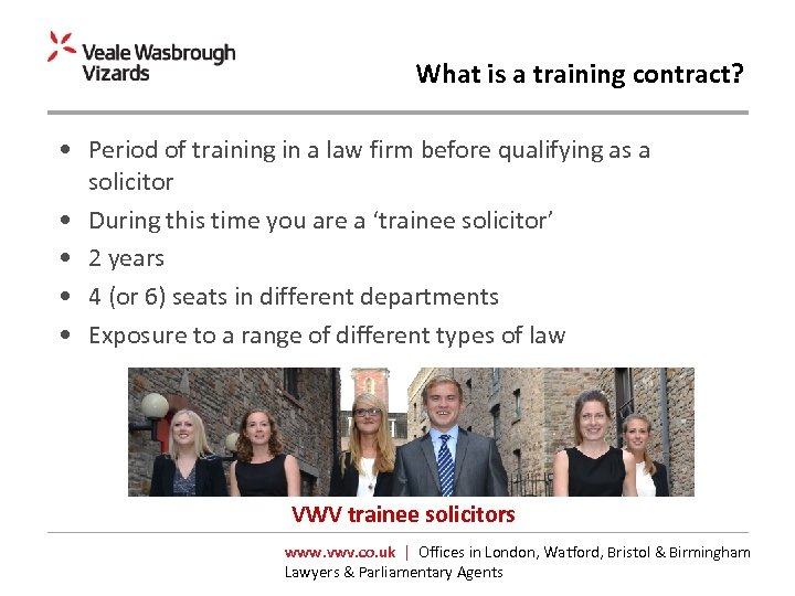 What is a training contract? • Period of training in a law firm before