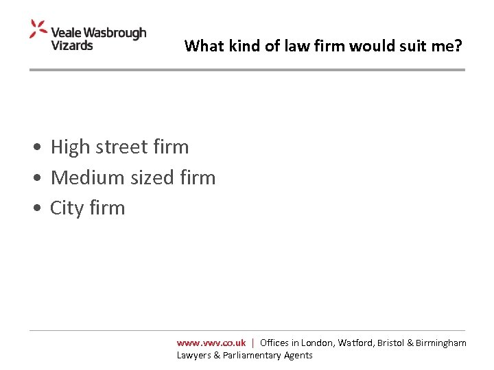 What kind of law firm would suit me? • High street firm • Medium