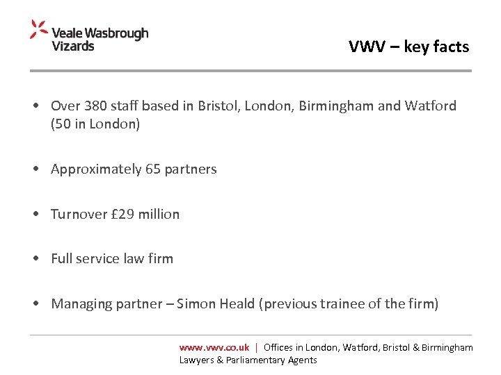 VWV – key facts • Over 380 staff based in Bristol, London, Birmingham and