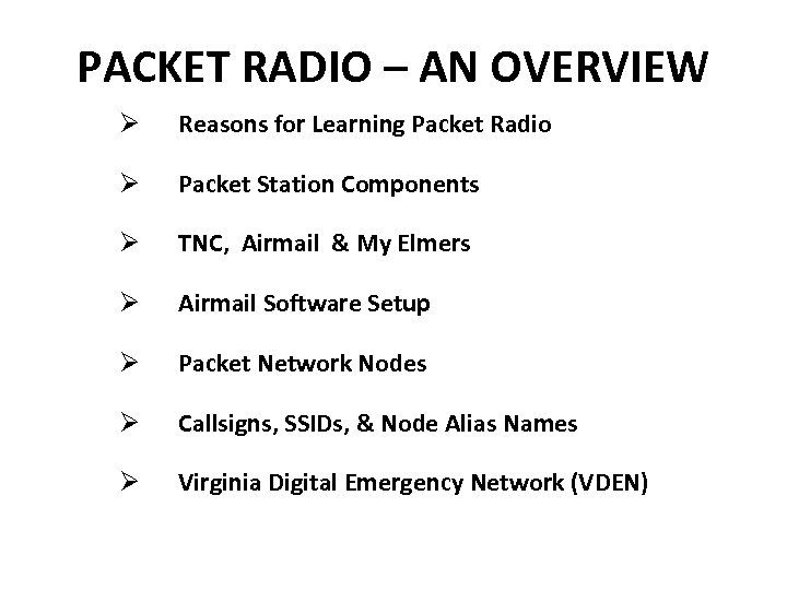 PACKET RADIO – AN OVERVIEW Ø Reasons for Learning Packet Radio Ø Packet Station