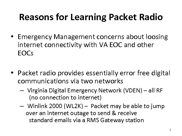Reasons for Learning Packet Radio • Emergency Management concerns about loosing internet connectivity with