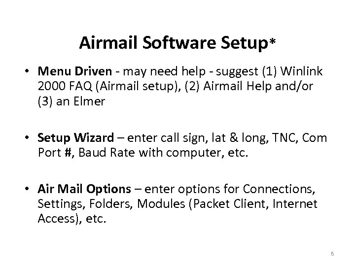 Airmail Software Setup* • Menu Driven - may need help - suggest (1) Winlink