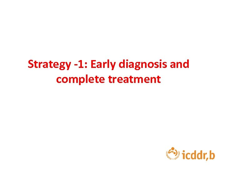 Strategy -1: Early diagnosis and complete treatment