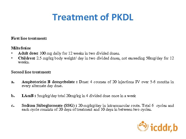 Treatment of PKDL First line treatment: Miltefosine • Adult dose: 100 mg daily for