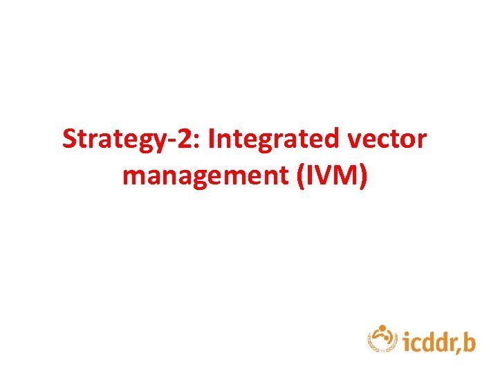 Strategy-2: Integrated vector management (IVM)