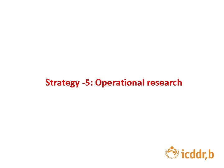 Strategy -5: Operational research
