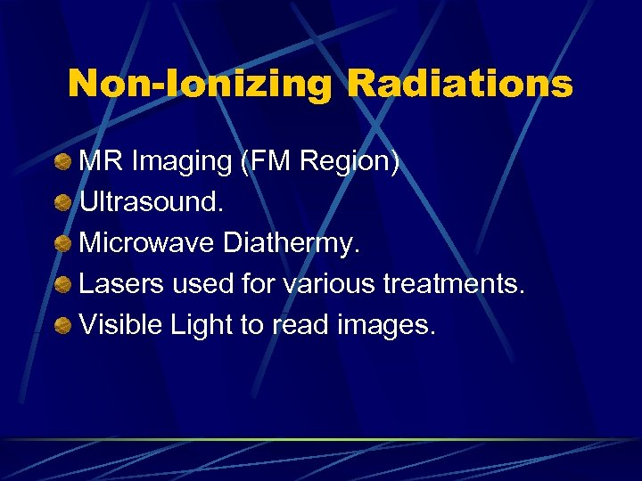 Non-Ionizing Radiations MR Imaging (FM Region) Ultrasound. Microwave Diathermy. Lasers used for various treatments.
