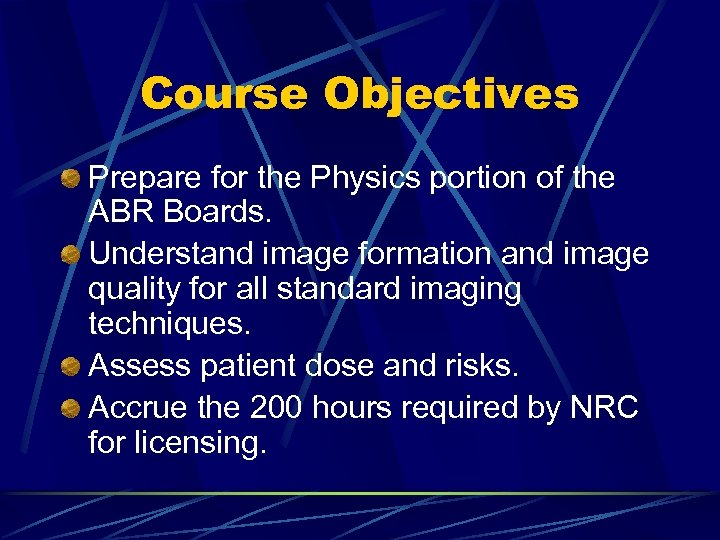 Course Objectives Prepare for the Physics portion of the ABR Boards. Understand image formation