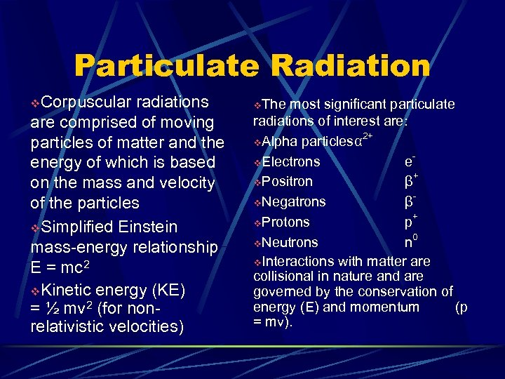 Particulate Radiation v. Corpuscular radiations are comprised of moving particles of matter and the