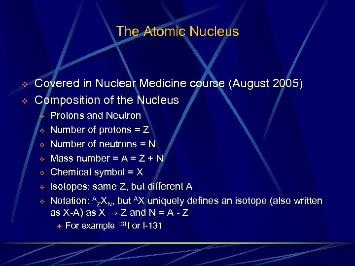 The Atomic Nucleus v v Covered in Nuclear Medicine course (August 2005) Composition of