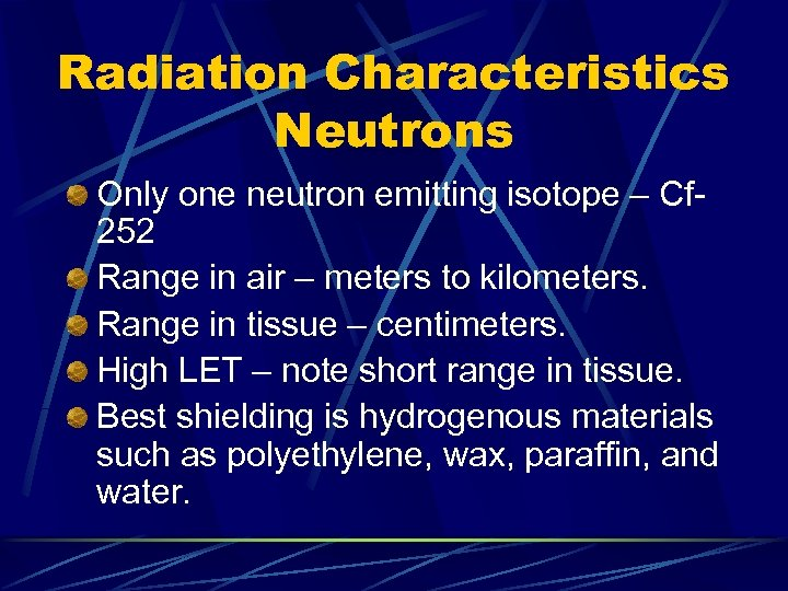 Radiation Characteristics Neutrons Only one neutron emitting isotope – Cf 252 Range in air
