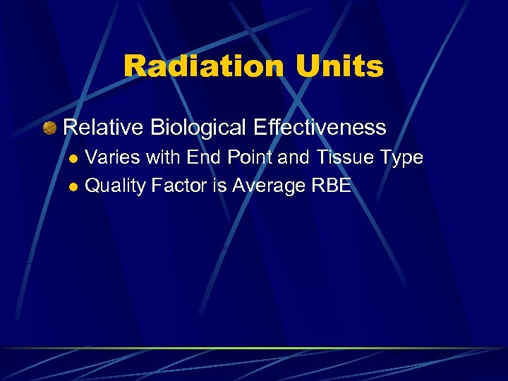 Radiation Units Relative Biological Effectiveness Varies with End Point and Tissue Type l Quality