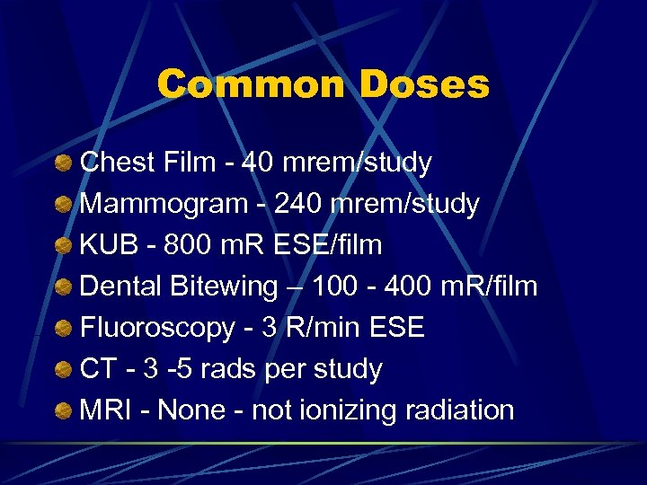 Common Doses Chest Film - 40 mrem/study Mammogram - 240 mrem/study KUB - 800