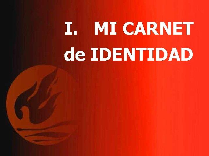 I. MI CARNET de IDENTIDAD