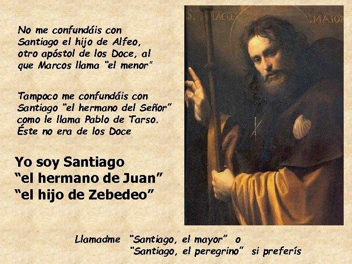 No me confundáis con Santiago el hijo de Alfeo, otro apóstol de los Doce,