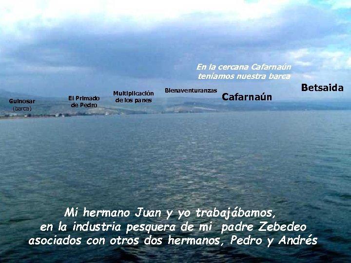 Soy judío de Galilea En la cercana Cafarnaún Nací teníamos la orilla barca …