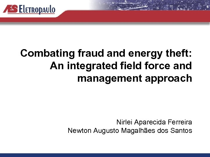 Combating fraud and energy theft: An integrated field force and management approach Nirlei Aparecida