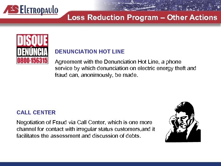 Loss Reduction Program – Other Actions DENUNCIATION HOT LINE Agreement with the Denunciation Hot