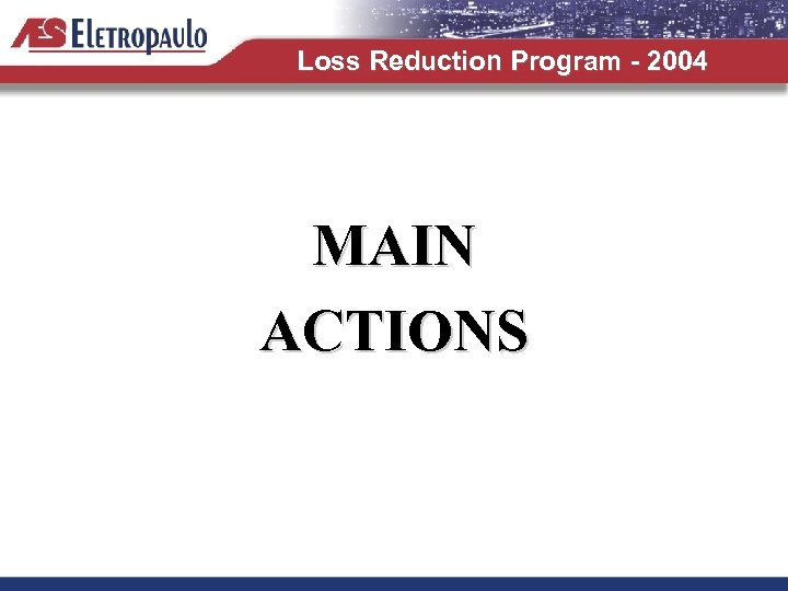 Loss Reduction Program - 2004 MAIN ACTIONS