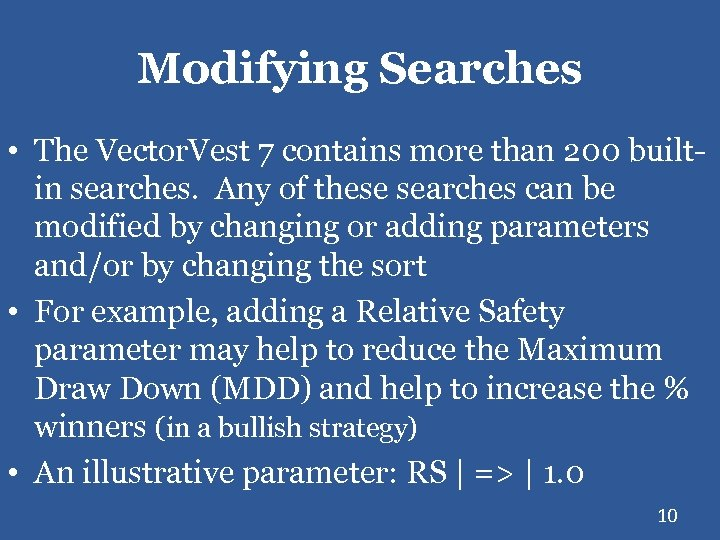 Modifying Searches • The Vector. Vest 7 contains more than 200 builtin searches. Any